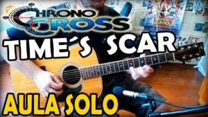 Aprenda a tocar o solo do Time´s Scar – Chrono Cross